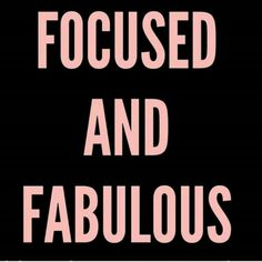 Focused and Fabulous