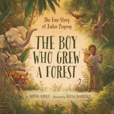"""The Boy Who Grew a Forest: The True Story of Jadav Payeng Author: Sophia Gholz Illustrator: Kayla Harren Sleeping Bear Press 15 March 2019 32 pages From the author: """"As a boy, Jadav Payeng was distressed by the destruction deforestation and erosion was causing on his island home in India's Brahmaputra River. So he began … Continue reading Educational Activities: The Boy Who Grew a Forest by Sophia Gholz"""