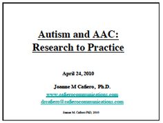 Autism and AAC: Research to Practice - April April 24, 2010  Joanne M Cafiero, Ph.D. www.cafierocommunications.com drcafiero@cafierocommunications.com