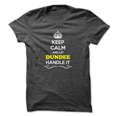 Keep Calm and Let DUNDEE Handle it - #tee times #t shirts online. WANT THIS => https://www.sunfrog.com/LifeStyle/Keep-Calm-and-Let-DUNDEE-Handle-it.html?id=60505