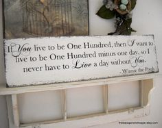 My FAV FAV Quote :) If You live to be One Hundred / WINNIE THE POOH Vintage Wedding Sign 32 x 8 1/2. $68.95, via Etsy.