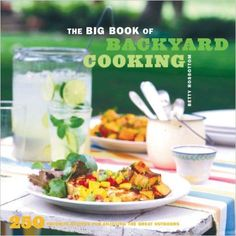 The Big Book of Backyard Cooking: 250 Favorite Recipes for Enjoying the Great Outdoors Betty Rosbottom 0811836045 9780811836043 Food just tastes better under an open sky. In this handbook to the alfresco life, one of our best-know Cooking Bread, Cooking Fish, What's Cooking, Cooking Utensils, Cooking Classes, Barbecue Ribs, Cooking On A Budget, Outdoor Cooking, Tasty Dishes