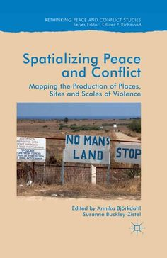 Spatialising Peace and Conflict:Mapping the Production of Places, Sites and Scales of Violence Peace Building, No Mans Land, Investigations, Assessment, Politics, Map, Reading, World, Places
