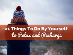 Sometimes you just need time to be alone to recharge yourself. In this post discover 21 things to do by yourself.