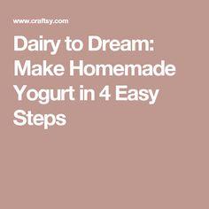 Dairy to Dream: Make Homemade Yogurt in 4 Easy Steps