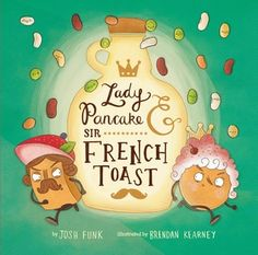 """Lady Pancake & Sir French Toast Written by Josh Funk Illustrated by Brendan Kearney Sterling Children's Books 32 pages Ages """"He race is on . """"Lady Pancake ad Sir French Toast are the best of friend until word gets out that there's ONLY ONE DROP OF… Sterling Publishing, Writing Pictures, Cookies For Kids, Thing 1, Breakfast Cookies, Pancake Breakfast, Book Authors, Read Aloud, Puddings"""
