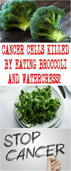 CANCER CELLS KILLED BY EATING BROCCOLI AND WATERCRESS!