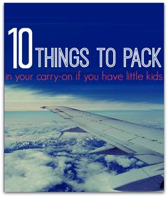 Be prepared traveling with your kiddos. 10 Things To Pack In Your Carry On If You Have Little Kids. Via No Time For Flash Cards