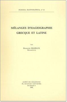 Mélanges d'hagiographie grecque et latine / par Hippolyte Delehaye - Bruxelles : Société des Bollandistes, 1966