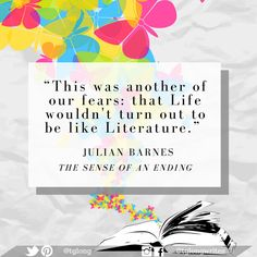 """#Quote: """"This was another of our fears: that Life wouldn't turn out to be like Literature."""" ~ Julian Barnes"""