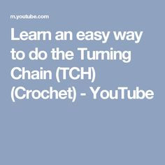 Learn an easy way to do the Turning Chain (TCH) (Crochet) - YouTube