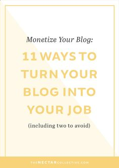 Monetize Your Blog: 11 Ways to Successfully Turn Your Blog Into Your Job (Including Two to Avoid) | Hey blogger, I hear you LOVE your blog, but youre not seeing the income that you expected or you want to learn how to work from home doing what you love. Im sharing 11 (!) ways that you can earn money as a blogger. Which one will you use? Click through to read the full post!