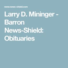 Larry D. Mininger - Barron News-Shield: Obituaries
