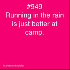 true but rain at camp is a pain, this year the last week was cold and rainy, Johnson and I ended up in Ibach with hypothermia that was fun.