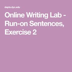Online Writing Lab - Run-on Sentences, Exercise 2 Grammar Sentences, Run On Sentences, Complete Sentences, Part Of Speech Noun, Parts Of Speech, Sentence Construction, Writing Lab, Learning Centers, How To Become