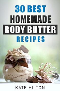 12 Decadent Homemade Body Butter Recipes: Heaven in a Jar - Simple Pure Beauty