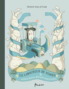 Le laboureur de nuages & autres petits métiers imaginaires  de Séverine Vidal, illustré par Flambi  Frimousse