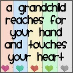 a grandchild reaches for your hand and touches  your heart