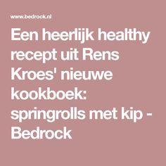 Een heerlijk healthy recept uit Rens Kroes' nieuwe kookboek: springrolls met kip - Bedrock