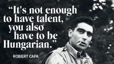 Robert Capa another famous Hungarian who quoted: It's not enough to have talent, you also have to be Hungarian. Low Cost Dental Care, First Indochina War, Little Paris, Budapest Hungary, My Heritage, Enough Is Enough, Growing Up, Funny Pictures, Funny Quotes