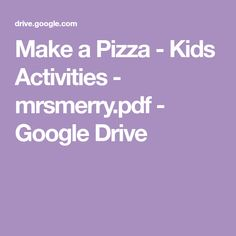 Make a Pizza - Kids Activities - mrsmerry. Magnetic Book, How To Make Pizza, Google Drive, Free Printables, Activities For Kids, Toddlers, Merry, Pdf, Album