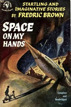 Publication: Space on My Hands ISFDB Publication Record # 31422 Authors: Fredric Brown Year: 1953-01-00 Catalog ID: #1077 Publisher: Bantam Books Cover: Charles Binger