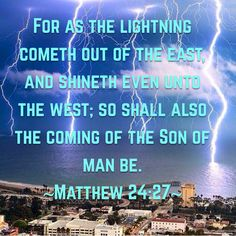 Matthew For as the lightning cometh out of the east, and shineth even unto the west; Bible Verses Kjv, Powerful Scriptures, King James Bible Verses, Bible Qoutes, Book Of Matthew, Matthew 24, Bible Encouragement, The Son Of Man, Good Morning Good Night