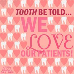 Tooth be told... we love our patients! #Happy #Valentine's #Day!