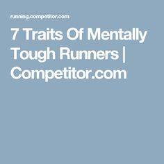 7 Traits Of Mentally Tough Runners | Competitor.com