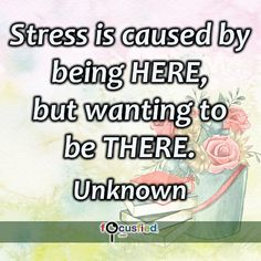 """Stress is caused by being HERE - but wanting to be THERE."" #quote #inspire #motivate #inspiration #motivation #lifequotes #quotes #youareincontrol #stress #removestress #nostress #perspective"