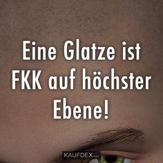 Eine Glatze ist FKK auf höchster Ebene!Eine Glatze ist FKK auf höchster Ebene!