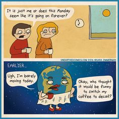 coffee comics and coffee humor about the earth drinking decaf on the mondays Science Cartoons, Science Humor, Decaf Coffee, My Coffee, Zimmerman, Coffee Humor, Earth Science, Funny Comics, The Funny