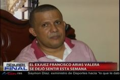 Ex juez Francisco arias Velera afirma que hay persecusión política en su contra