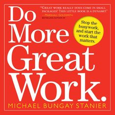 "Wild Card: ""Do More Great Work"", by Michael Bungay-Stanier, Tools to keep on standby to make sure you enjoy your work!https://www.amazon.co.uk/dp/0761156445/ref=cm_sw_r_pi_dp_KjWnxbJJC955N Bill Gemmell Reccomendation"