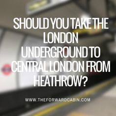 Should you take the London Underground from Heathrow to Central London?
