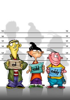 ed edd and eddy (GBB). My favorite show as a Kitts