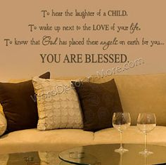 """WANT!!!    """"To hear the laughter of a child,   To wake up next to the love of your life,   To know that God has placed these angels on earth for you...  YOU ARE BLESSED"""""""
