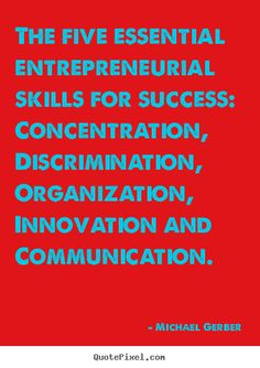 Michael Gerber Quotes - The five essential entrepreneurial skills for success: Concentration, Discrimination, Organization, Innovation and Communication.