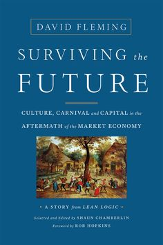 Surviving the Future - Culture, Carnival and Capital in the Aftermath of the Market Economy: http://www.chelseagreen.com/surviving-the-future