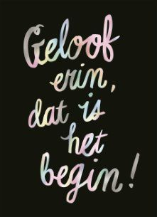 Geloof erin, dat is het begin! Happy Quotes, Positive Quotes, Best Quotes, Love Quotes, Motivational Quotes, Positive Vibes, Funny Quotes, Inspirational Quotes, Bernadette Soubirou