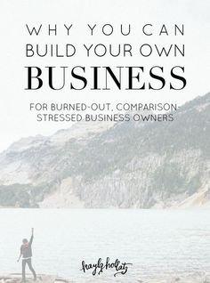 Why You an Build Your Own Business: For Burned-Out, Comparison-Stressed Business Owners   Kayla Hollatz: Community and Brand Coaching for Creatives