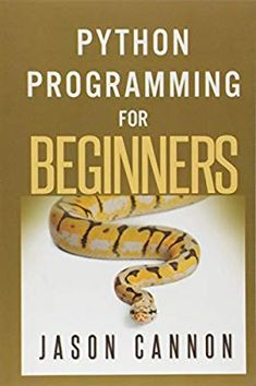 Python Programming for Beginners: An Introduction to the Python Computer Language and Computer Programming: Jason Cannon: 9781501000867: Amazon.com: Books