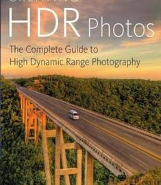 Creating Hdr Photos: The Complete Guide To High Dynamic Range Photography PDF