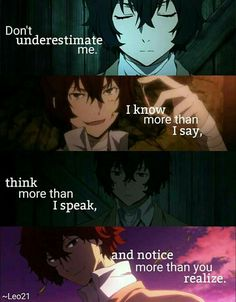 Anime: Bungou stray dogs so real Sad Anime Quotes, Manga Quotes, True Quotes, Best Quotes, Dont Underestimate Me, Memes, Me Anime, Bungo Stray Dogs, Stray Dogs Anime