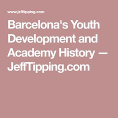 Barcelona's Youth Development and Academy History — JeffTipping.com