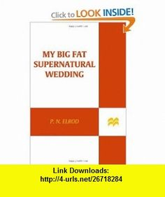 My Big Fat Supernatural Wedding (9780312343606) P. N. Elrod, Sherrilyn Kenyon, Charlaine Harris, L. A. Banks, Jim Butcher, Rachel Caine, Esther M. Friesner, Lori Handeland, Susan Krinard , ISBN-10: 0312343604  , ISBN-13: 978-0312343606 ,  , tutorials , pdf , ebook , torrent , downloads , rapidshare , filesonic , hotfile , megaupload , fileserve