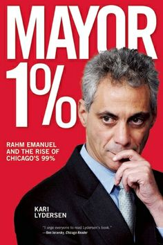 Mayor 1%: Rahm Emanuel and the Rise of Chicago's 99% by Kari Lyndersen