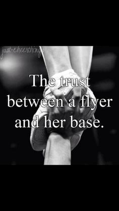 The trust between a flyer and her base <3 this so so true i think when you are a cheerleader you guys are not just teammates who cheer together you become sisters!!