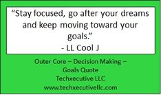 Decision Making Quotes, Outer Core, Making Goals, Ll Cool J, Goal Quotes, Keep Moving, Stay Focused, Dreaming Of You, Coaching