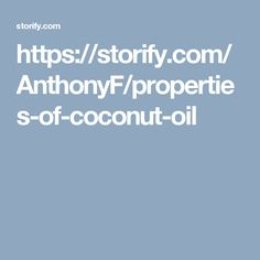 https://storify.com/AnthonyF/properties-of-coconut-oil